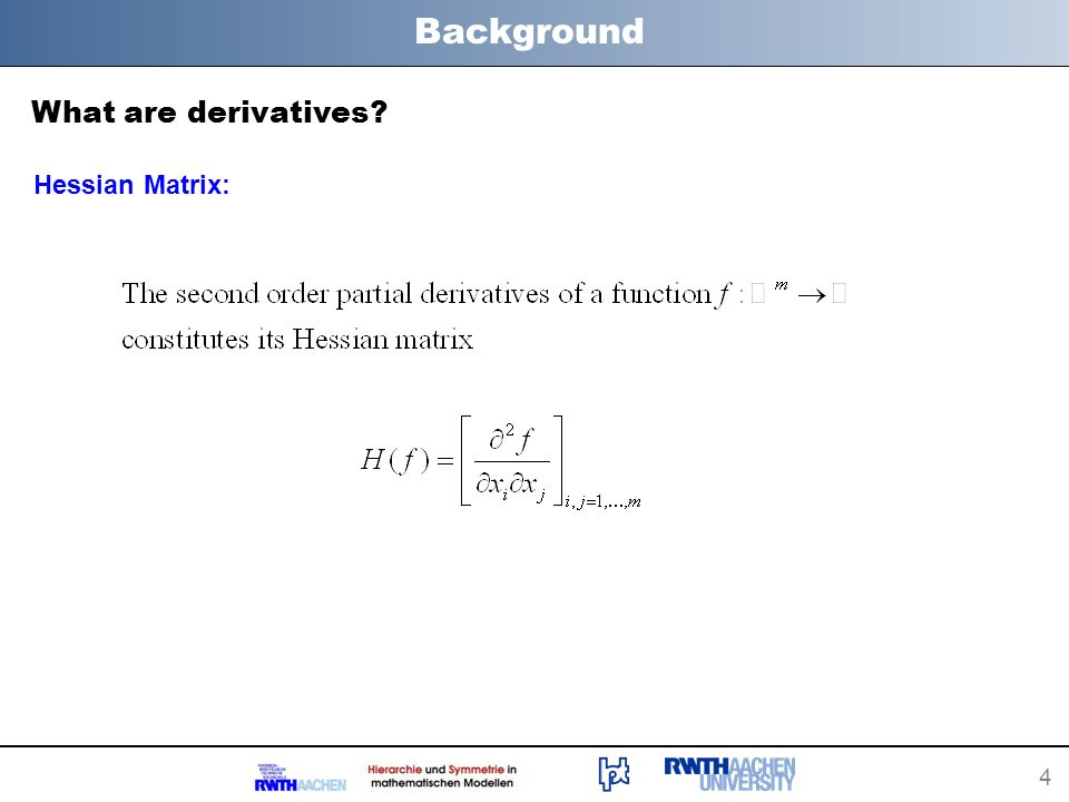 4 Background What are derivatives? Hessian Matrix: