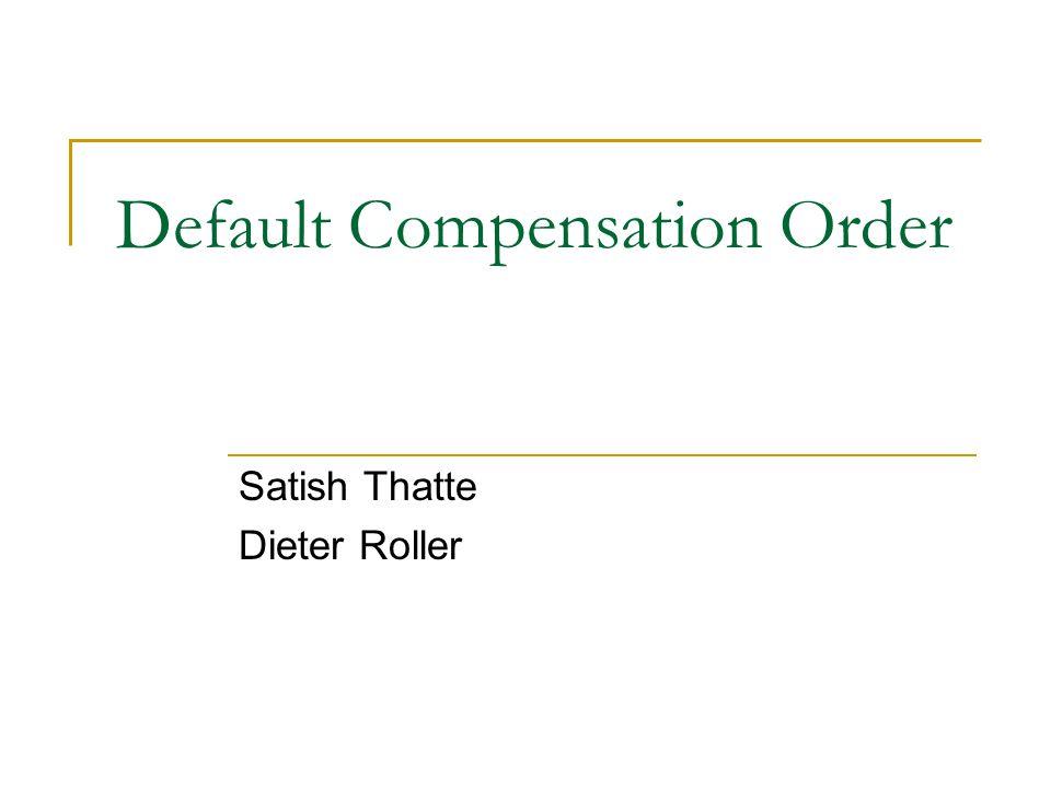Default Compensation Order Satish Thatte Dieter Roller