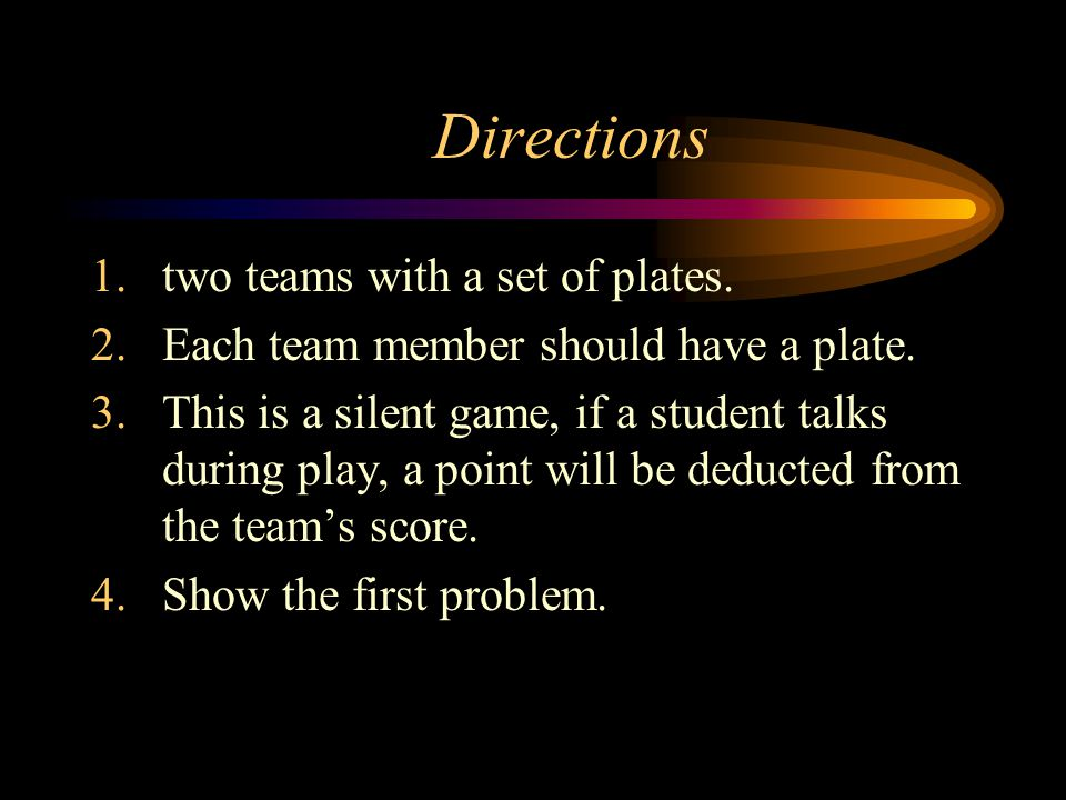 Directions 1.two teams with a set of plates.2.Each team member should have a plate.