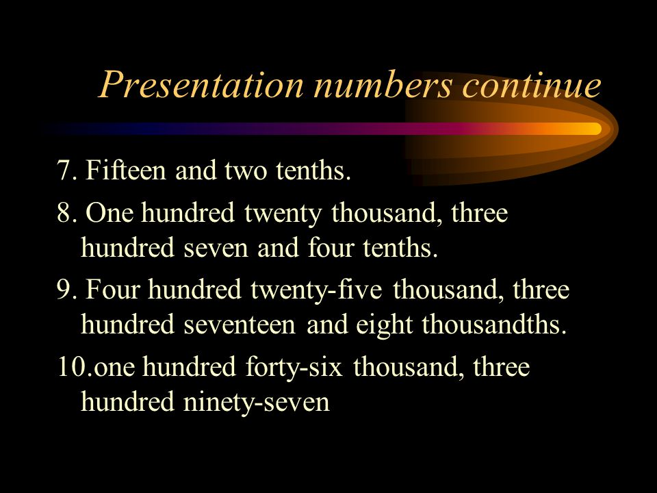 Presentation Numbers 1. five thousand, two and one tenth 2.