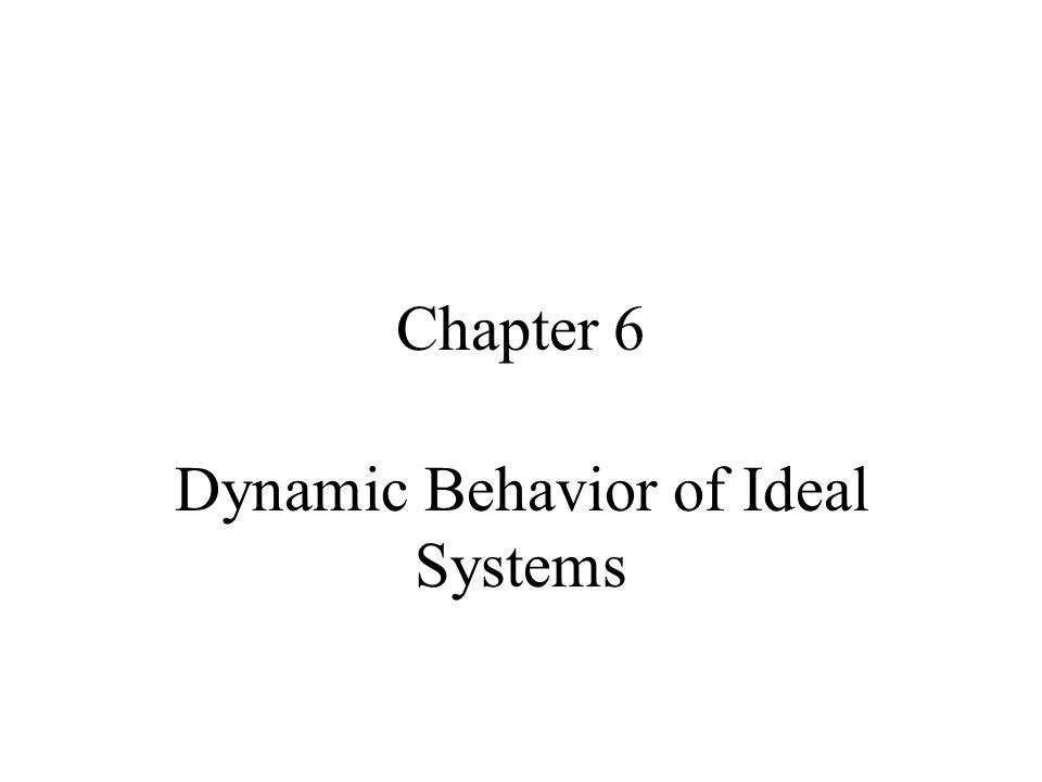 Chapter 6 Dynamic Behavior of Ideal Systems