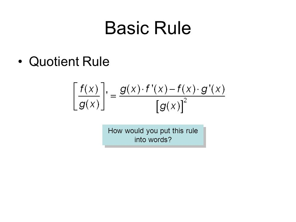 Basic Rule Quotient Rule How would you put this rule into words?