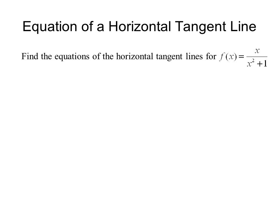 Equation of a Horizontal Tangent Line Find the equations of the horizontal tangent lines for