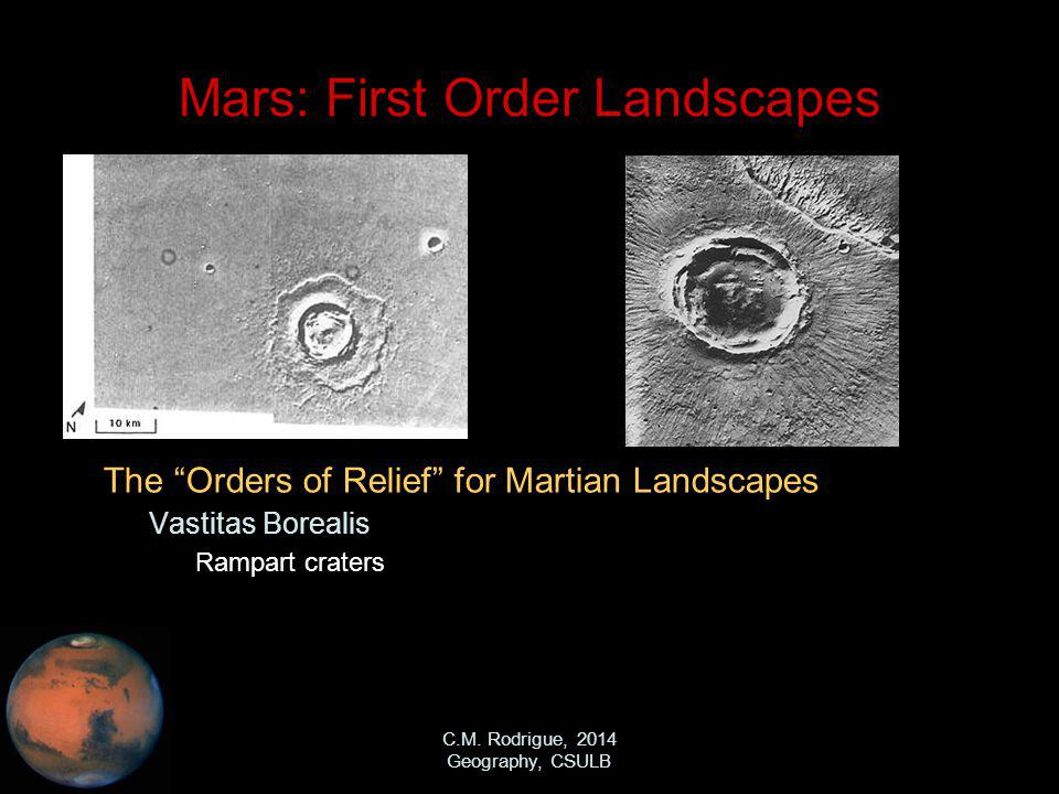 C.M. Rodrigue, 2014 Geography, CSULB Mars: First Order Landscapes The Orders of Relief for Martian Landscapes – Vastitas Borealis Rampart craters