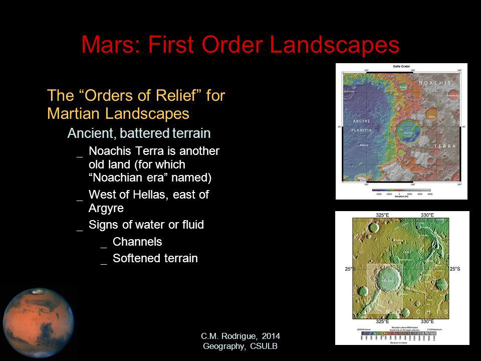C.M. Rodrigue, 2014 Geography, CSULB Mars: First Order Landscapes The Orders of Relief for Martian Landscapes – Ancient, battered terrain _ Noachis Te