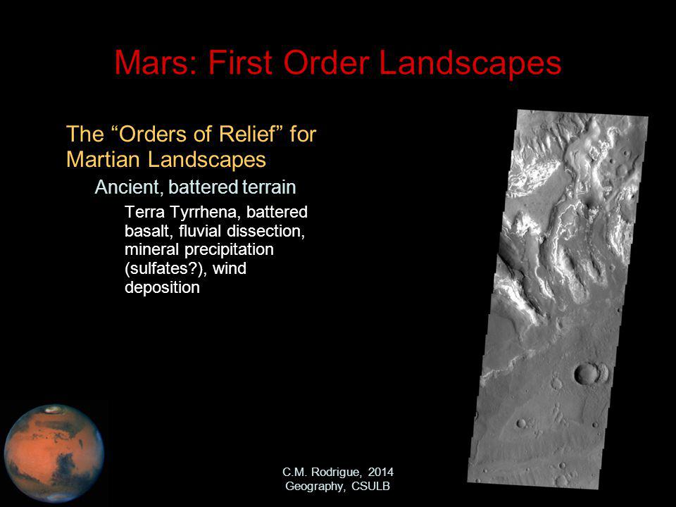 C.M. Rodrigue, 2014 Geography, CSULB Mars: First Order Landscapes The Orders of Relief for Martian Landscapes – Ancient, battered terrain Terra Tyrrhe