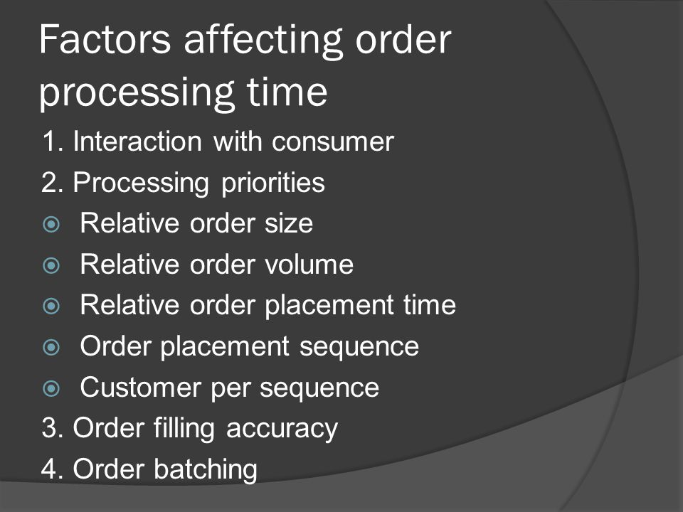 Factors affecting order processing time 1. Interaction with consumer 2.