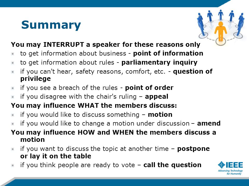 Summary You may INTERRUPT a speaker for these reasons only to get information about business - point of information to get information about rules - p