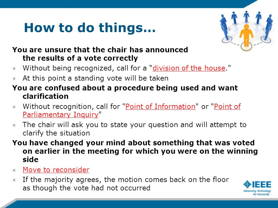 How to do things… You are unsure that the chair has announced the results of a vote correctly Without being recognized, call for a division of the hou