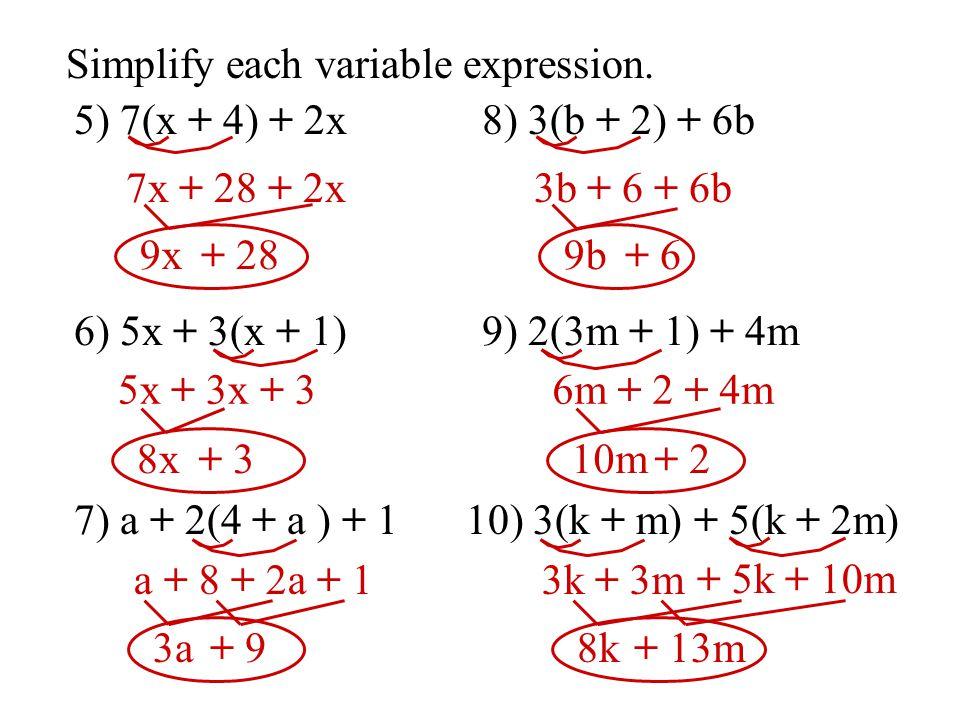 Simplify each variable expression. 5) 7(x + 4) + 2x 6) 5x + 3(x + 1) 7) a + 2(4 + a ) + 1 7x + 28 + 2x 9x+ 28 5x + 3x + 3 8x+ 3 a + 8 + 2a + 1 3a+ 9 8