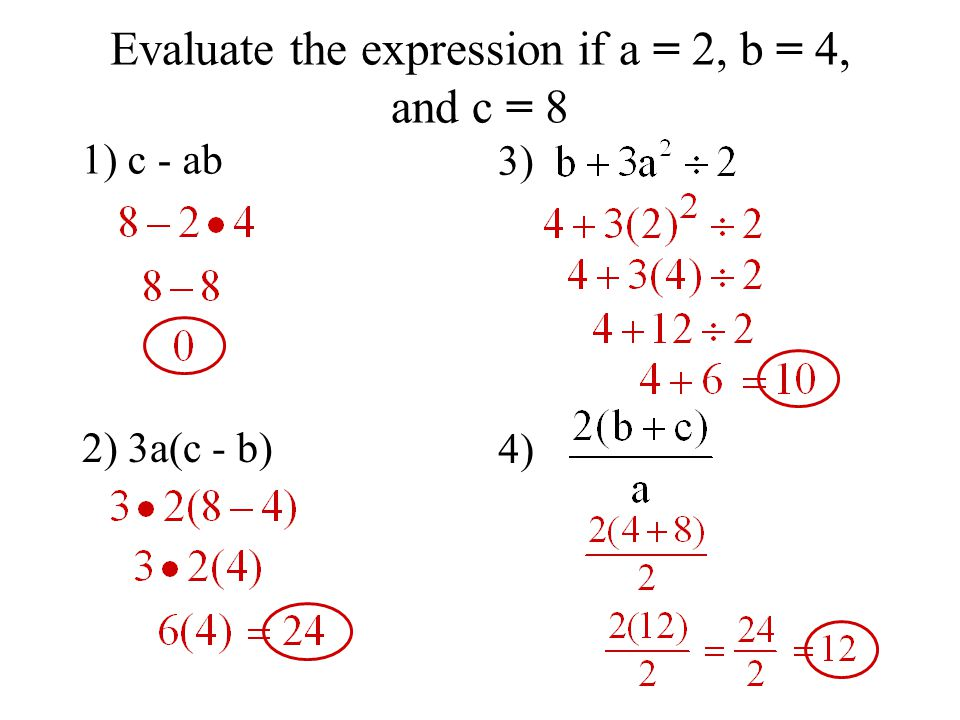 Evaluate the expression if a = 2, b = 4, and c = 8 1) c - ab 2) 3a(c - b) 3) 4)
