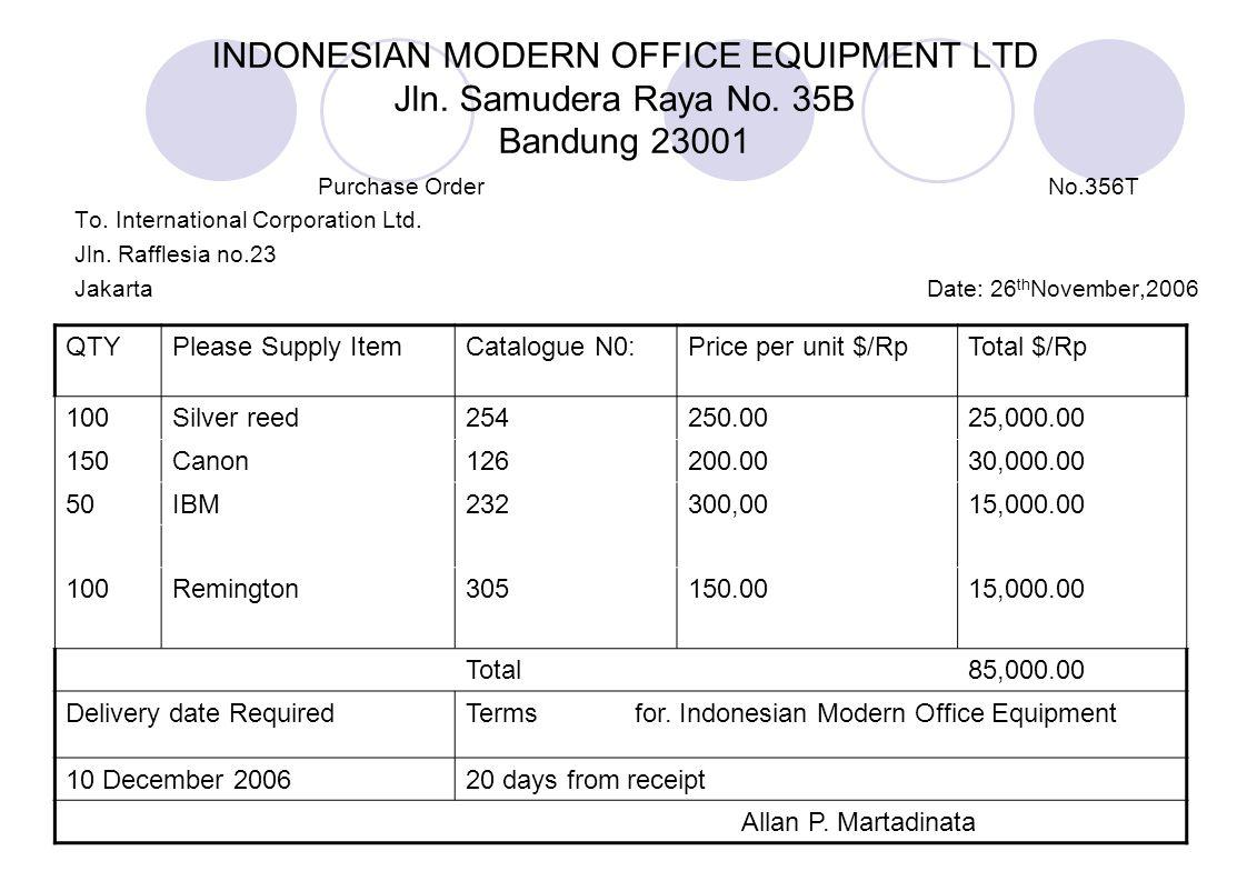 INDONESIAN MODERN OFFICE EQUIPMENT LTD Jln. Samudera Raya No. 35B Bandung 23001 Purchase OrderNo.356T To. International Corporation Ltd. Jln. Rafflesi