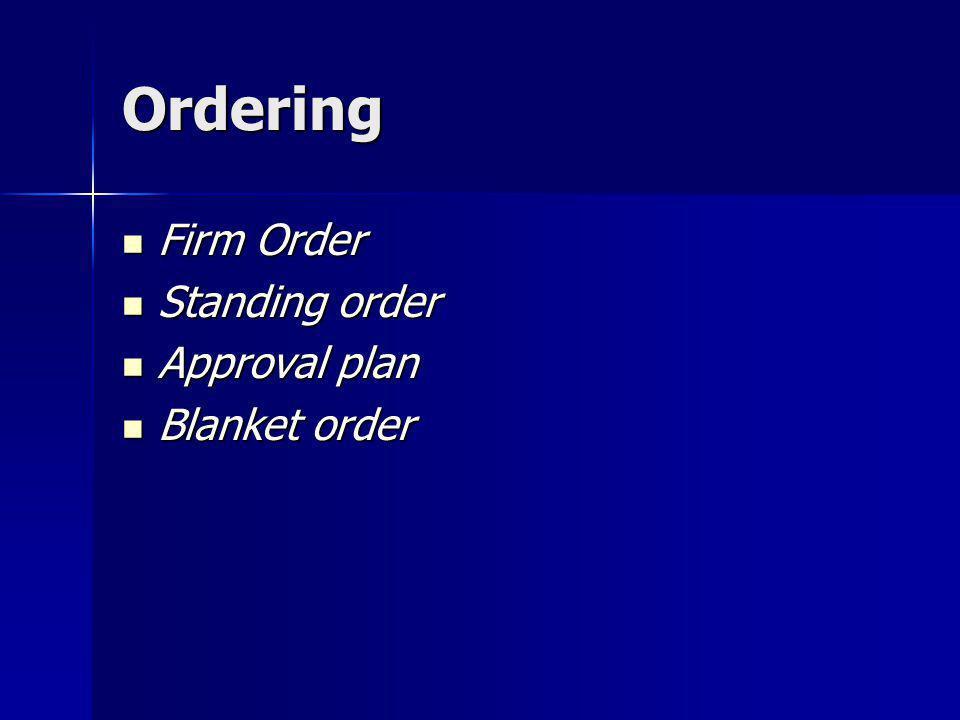Ordering Firm Order Firm Order Standing order Standing order Approval plan Approval plan Blanket order Blanket order