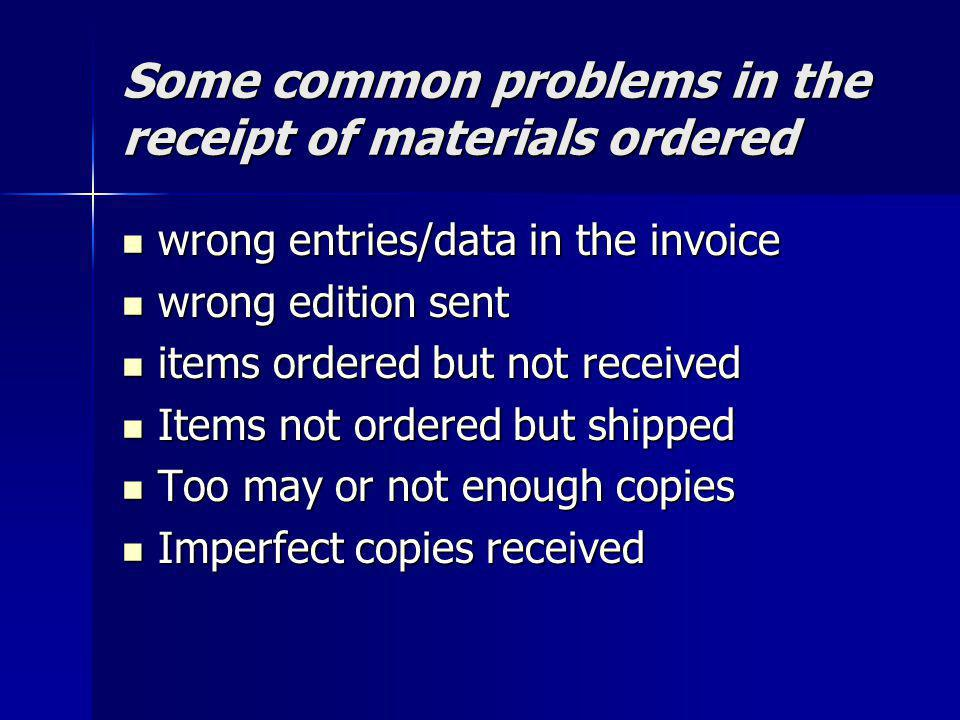 Some common problems in the receipt of materials ordered wrong entries/data in the invoice wrong entries/data in the invoice wrong edition sent wrong