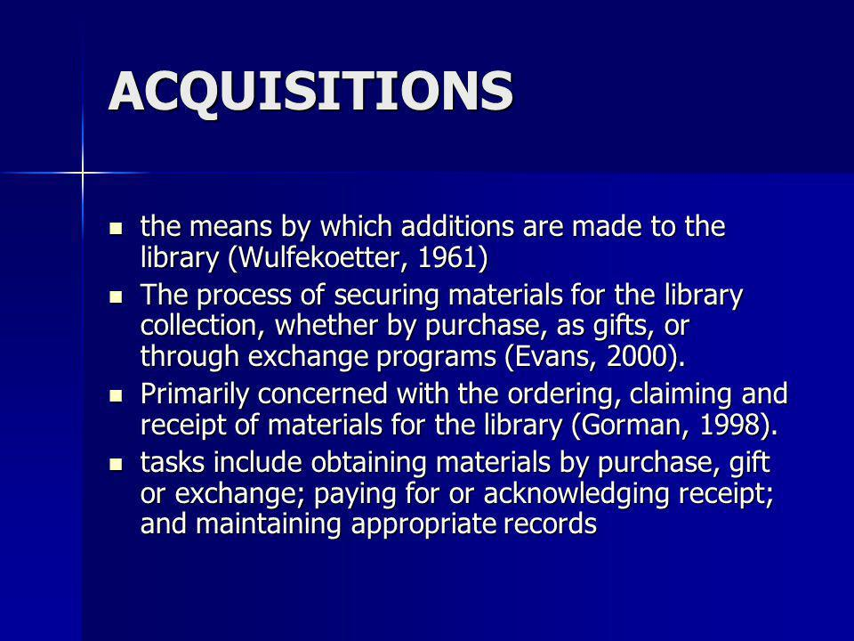 ACQUISITIONS the means by which additions are made to the library (Wulfekoetter, 1961) the means by which additions are made to the library (Wulfekoet