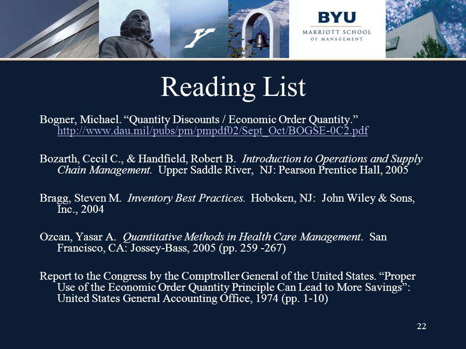 22 Reading List Bogner, Michael. Quantity Discounts / Economic Order Quantity. http://www.dau.mil/pubs/pm/pmpdf02/Sept_Oct/BOGSE-0C2.pdf http://www.da