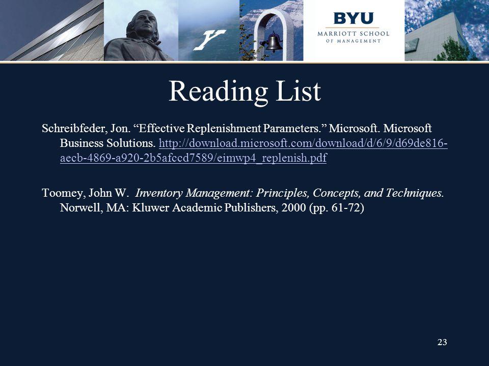 23 Reading List Schreibfeder, Jon. Effective Replenishment Parameters. Microsoft. Microsoft Business Solutions. http://download.microsoft.com/download