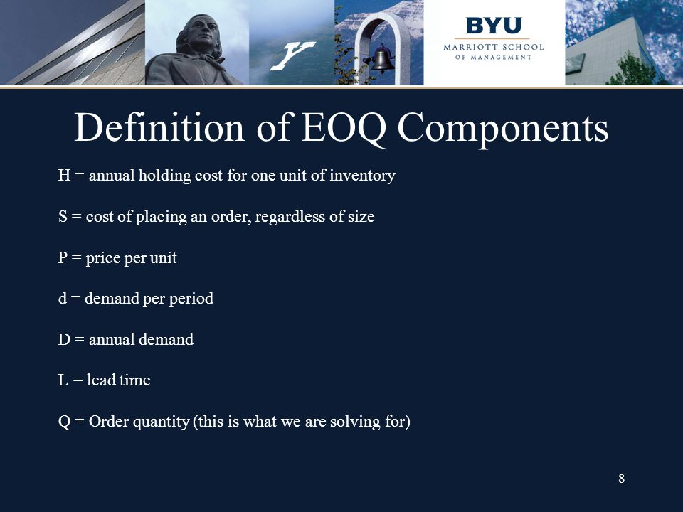 8 Definition of EOQ Components H = annual holding cost for one unit of inventory S = cost of placing an order, regardless of size P = price per unit d
