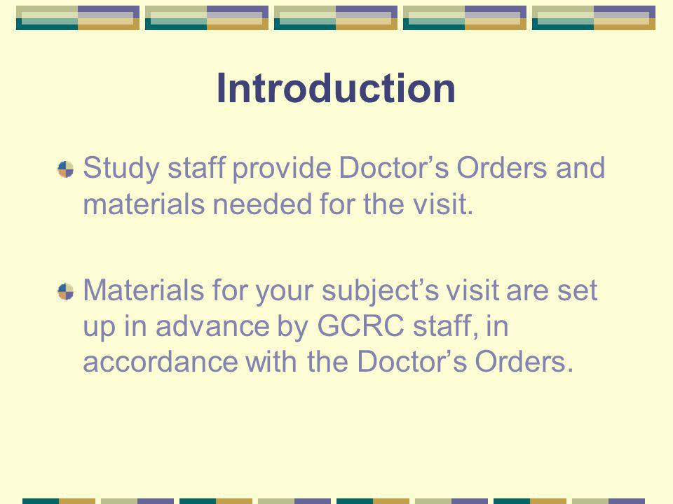 Introduction Study staff provide Doctors Orders and materials needed for the visit.