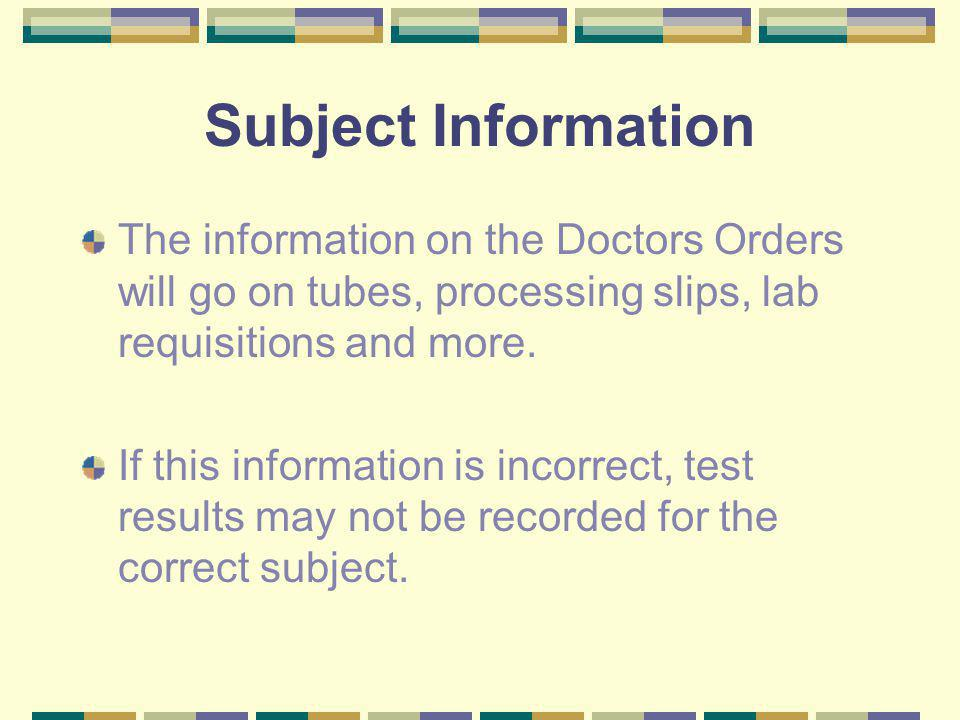 Subject Information The information on the Doctors Orders will go on tubes, processing slips, lab requisitions and more.