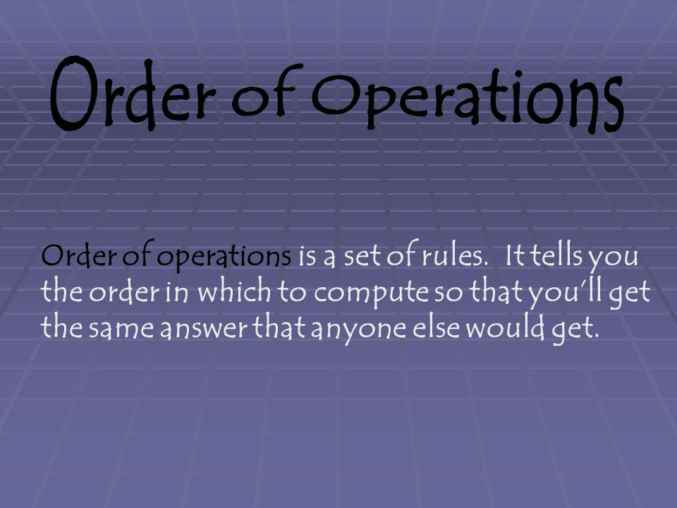 Order of operations is a set of rules.