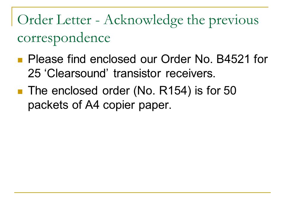 Order Letter - Acknowledge the previous correspondence Please find enclosed our Order No. B4521 for 25 Clearsound transistor receivers. The enclosed o