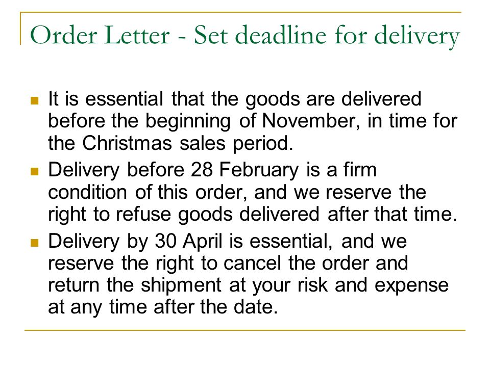 Order Letter - Set deadline for delivery It is essential that the goods are delivered before the beginning of November, in time for the Christmas sale