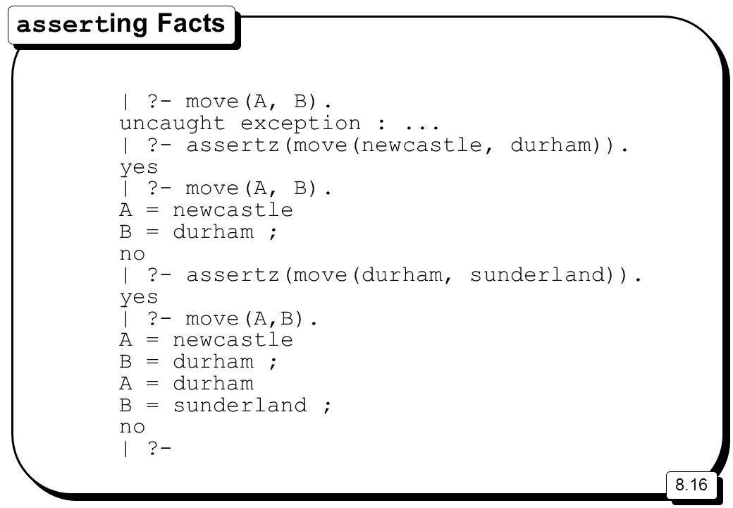 8.16 assert ing Facts | - move(A, B). uncaught exception :...
