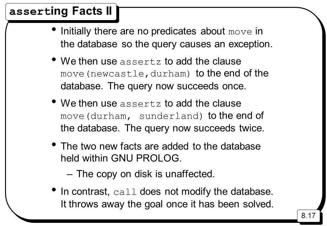 8.17 assert ing Facts II Initially there are no predicates about move in the database so the query causes an exception. We then use assertz to add the