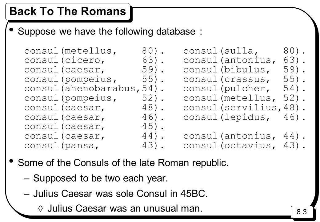 8.3 Back To The Romans Suppose we have the following database : consul(metellus, 80). consul(sulla, 80). consul(cicero, 63). consul(antonius, 63). con