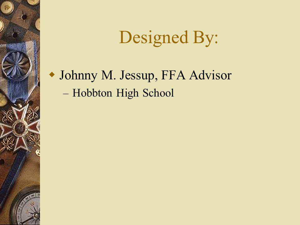 Designed By: Johnny M. Jessup, FFA Advisor – Hobbton High School