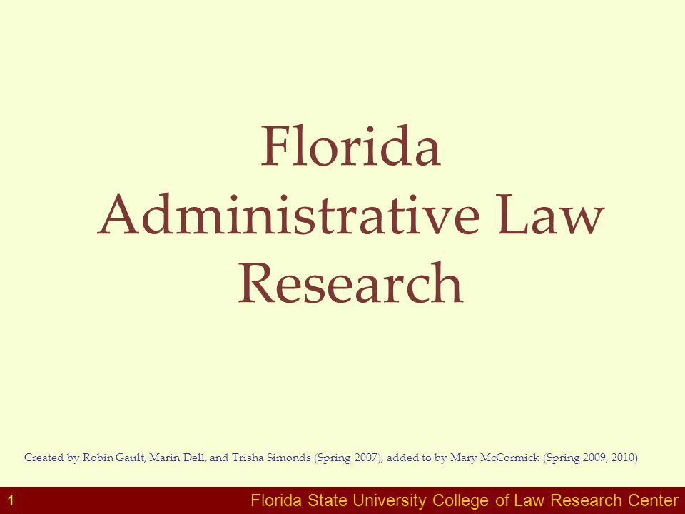 Florida State University College of Law Research Center Florida Administrative Law Research Created by Robin Gault, Marin Dell, and Trisha Simonds (Sp