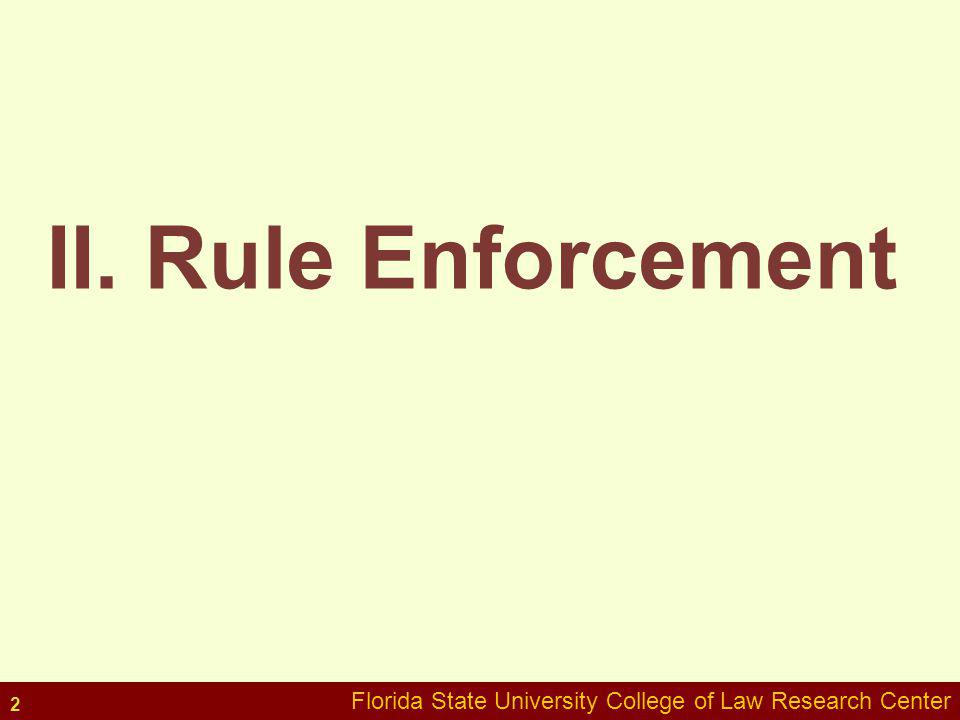 II. Rule Enforcement Florida State University College of Law Research Center 2