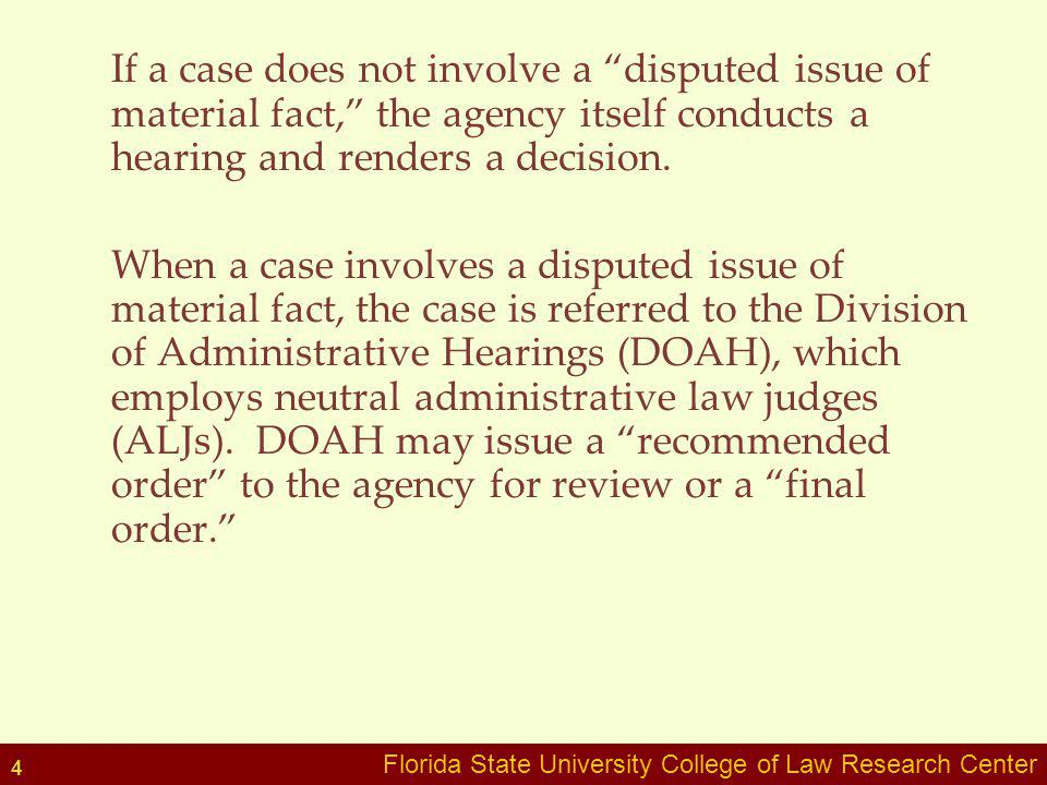 If a case does not involve a disputed issue of material fact, the agency itself conducts a hearing and renders a decision. When a case involves a disp