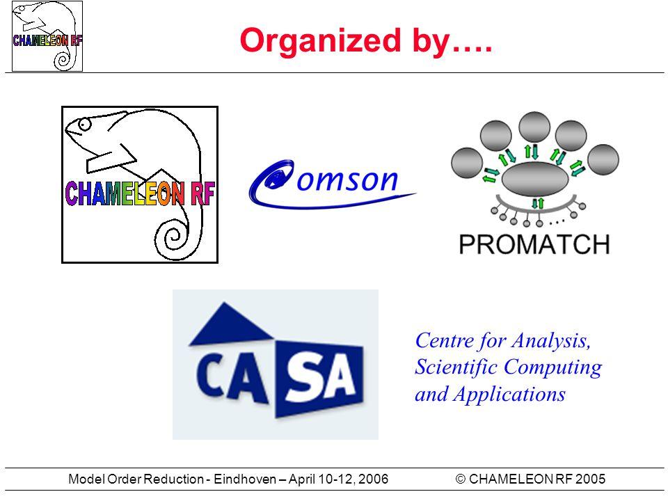 © CHAMELEON RF 2005Model Order Reduction - Eindhoven – April 10-12, 2006 Model Order Reduction.