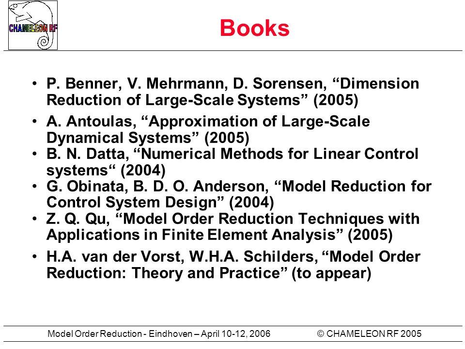 © CHAMELEON RF 2005Model Order Reduction - Eindhoven – April 10-12, 2006 Websites http://www.lc.leidenuniv.nl/lc/web/2 005/160/info.php3?wsid=160 (Workshop Model Order Reduction, Coupled Problems and Optimization)http://www.lc.leidenuniv.nl/lc/web/2 005/160/info.php3?wsid=160 http://web.mit.edu/mor/ (Model Order Reduction website at MIT)http://web.mit.edu/mor/ http://www.imtek.de/simulation/ind ex.php?page=http://www.imtek.uni- freiburg.de/simulation/benchmark/ (Oberwolfach Model Reduction Benchmark Collection)http://www.imtek.de/simulation/ind ex.php?page=http://www.imtek.uni- freiburg.de/simulation/benchmark/