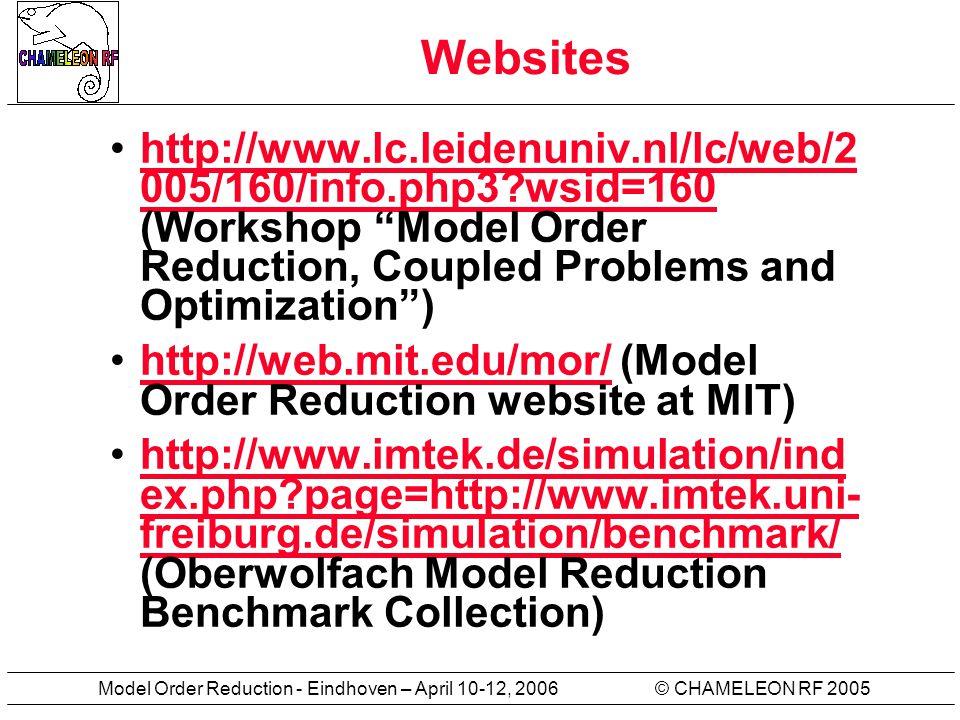 © CHAMELEON RF 2005Model Order Reduction - Eindhoven – April 10-12, 2006 Websites http://www.lc.leidenuniv.nl/lc/web/2 005/160/info.php3?wsid=160 (Wor