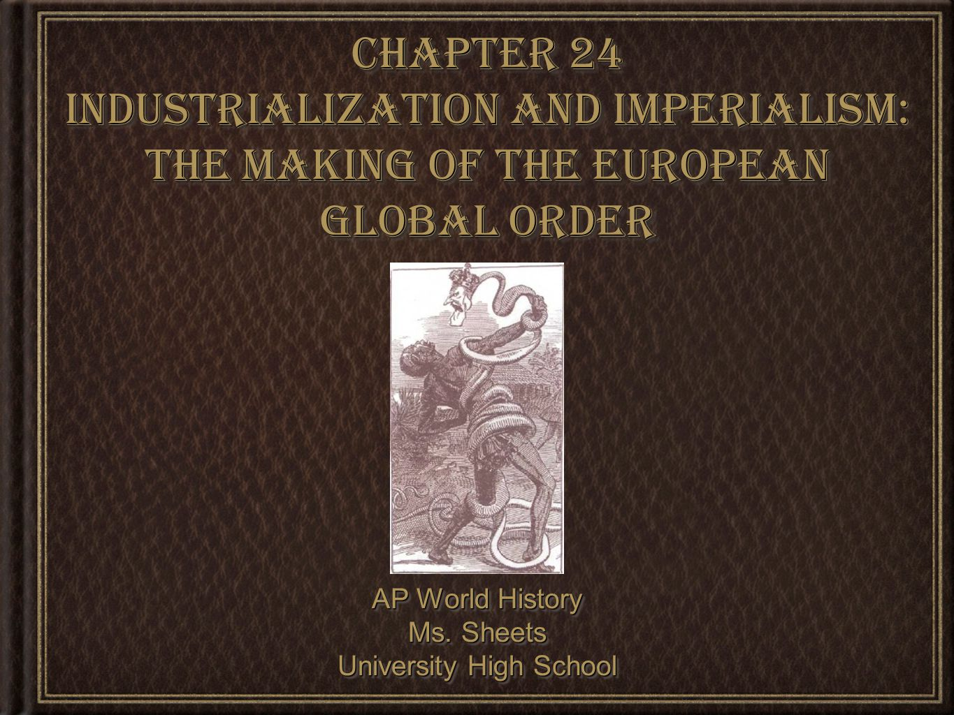 Chapter 24 Industrialization and Imperialism: The Making of the European Global Order AP World History Ms. Sheets University High School AP World Hist