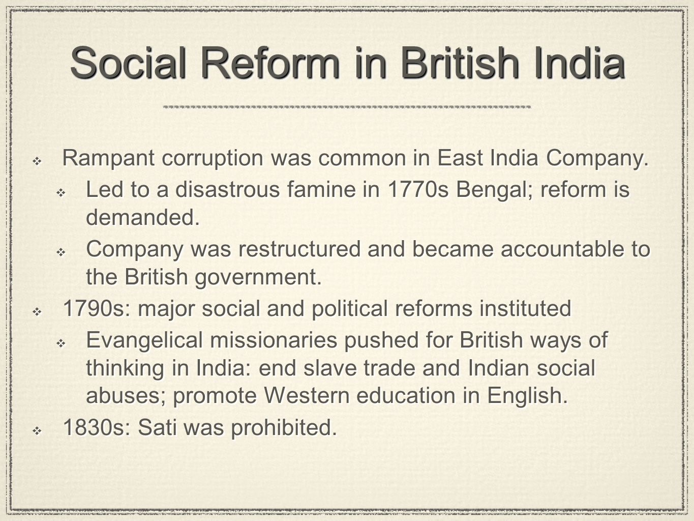 Social Reform in British India Rampant corruption was common in East India Company. Led to a disastrous famine in 1770s Bengal; reform is demanded. Co