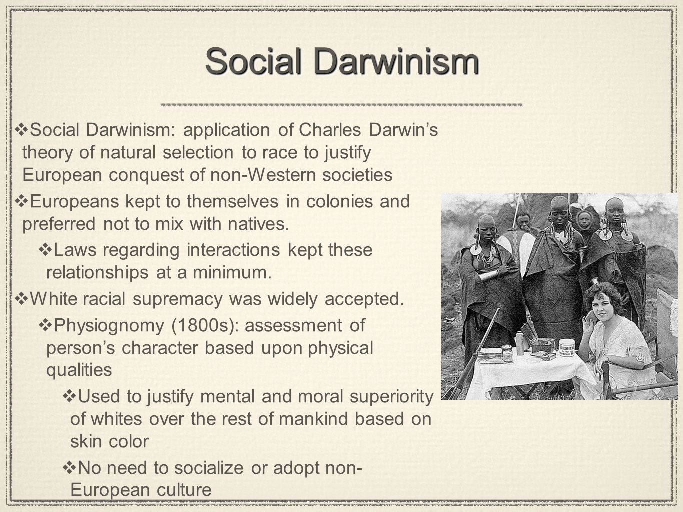 Social Darwinism Social Darwinism: application of Charles Darwins theory of natural selection to race to justify European conquest of non-Western soci