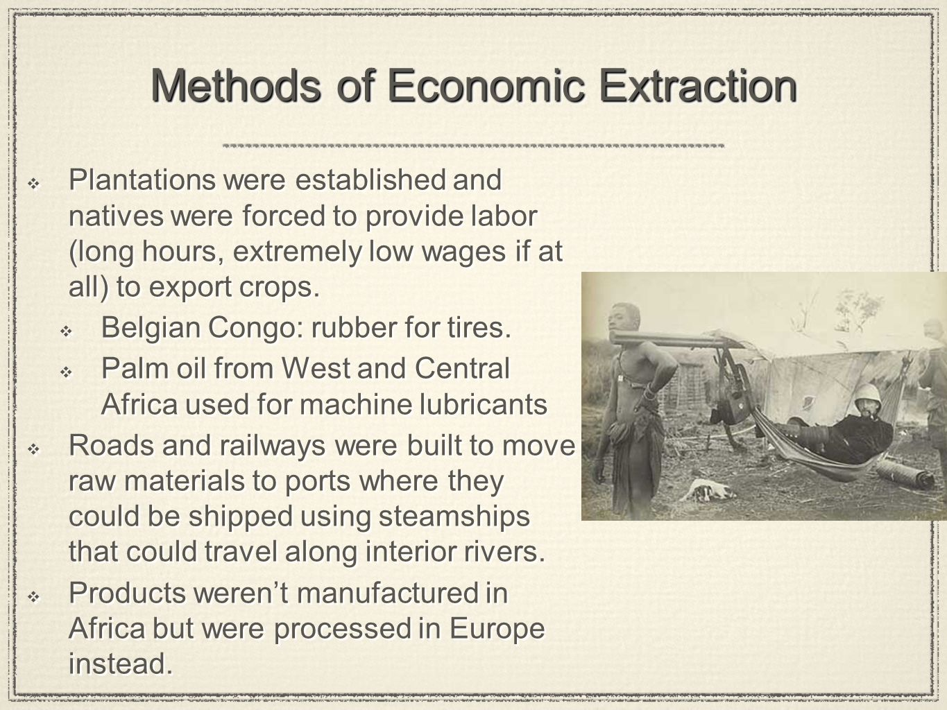 Methods of Economic Extraction Plantations were established and natives were forced to provide labor (long hours, extremely low wages if at all) to ex