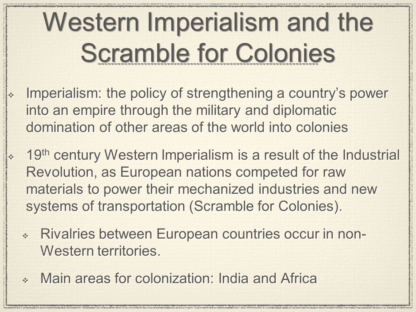 Western Imperialism and the Scramble for Colonies Imperialism: the policy of strengthening a countrys power into an empire through the military and di