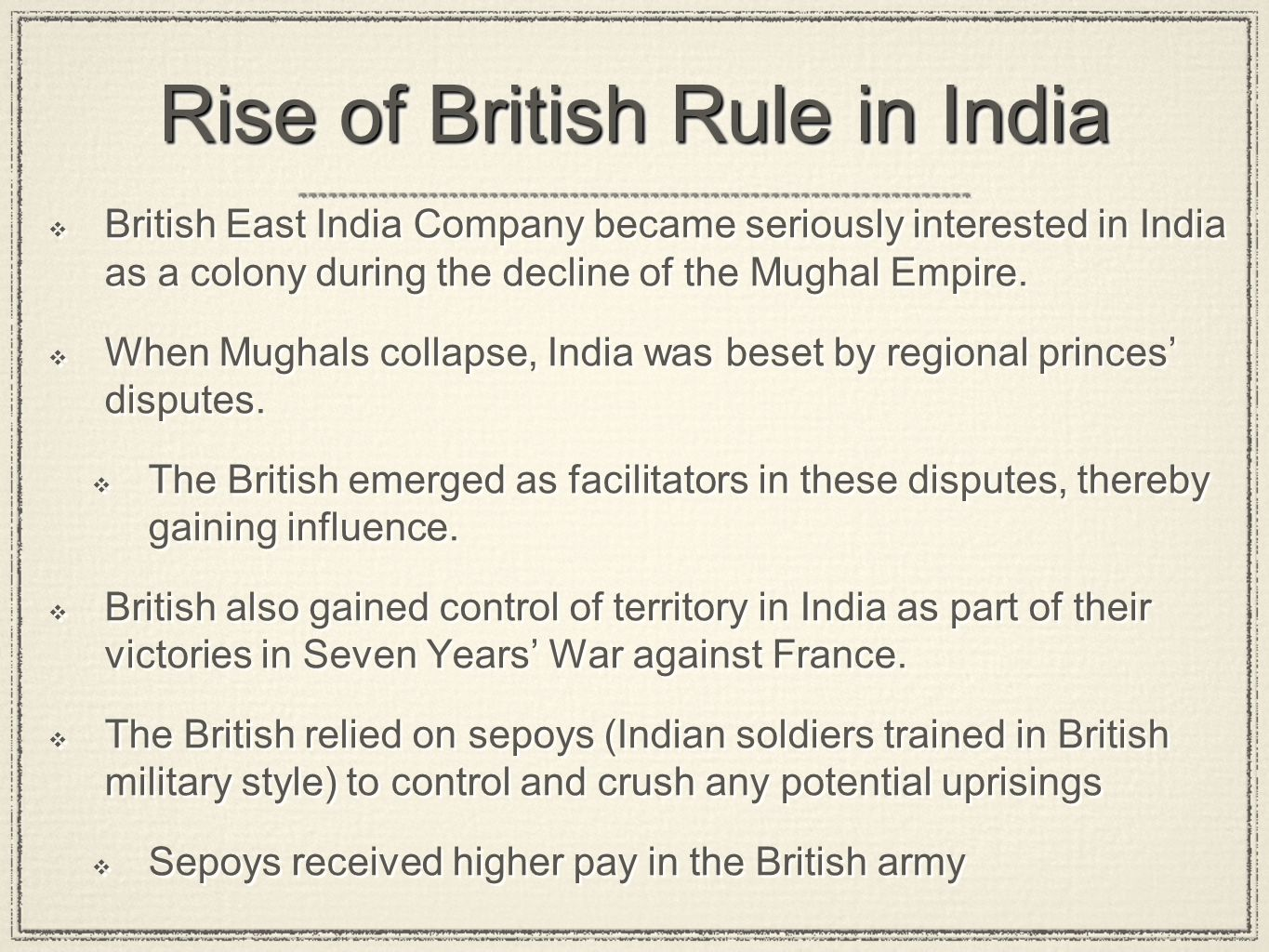 Rise of British Rule in India British East India Company became seriously interested in India as a colony during the decline of the Mughal Empire. Whe