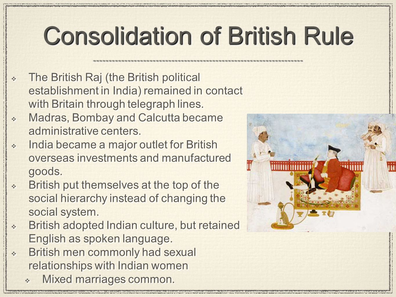 Consolidation of British Rule The British Raj (the British political establishment in India) remained in contact with Britain through telegraph lines.