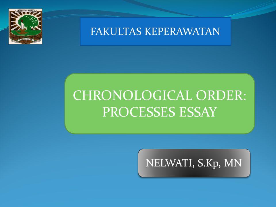 Nelwati, MN FAKULTAS KEPERAWATAN CHRONOLOGICAL ORDER: PROCESSES ESSAY NELWATI, S.Kp, MN