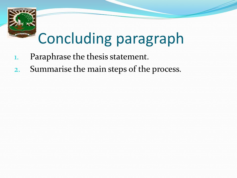 Concluding paragraph 1. Paraphrase the thesis statement.