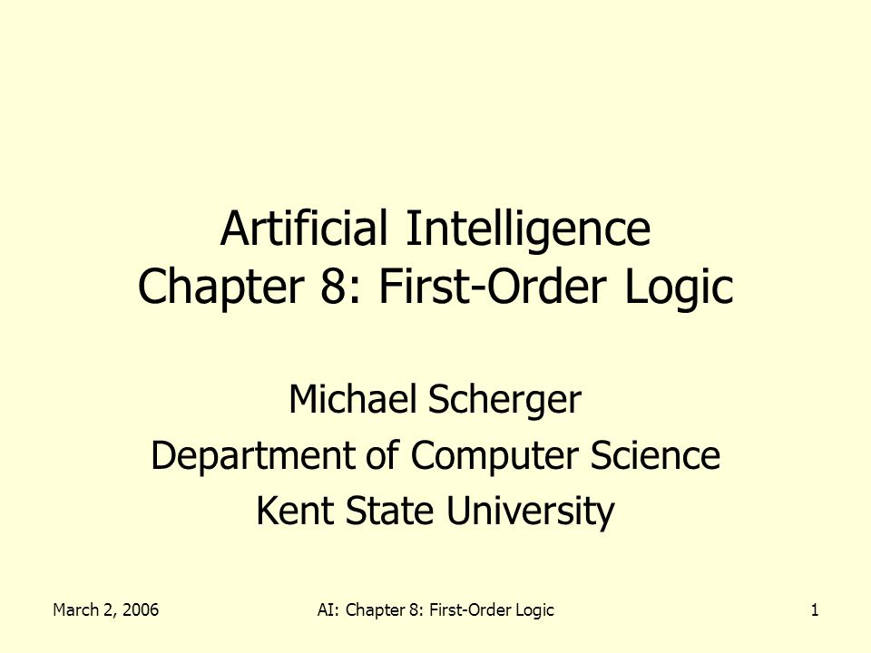 March 2, 2006AI: Chapter 8: First-Order Logic12 Universal Quantification x P is true in a model m iff P with x being each possible object in the model Equivalent to the conjunction of instantiations of P –At(Mike, KSU) Smart(Mike) –At(Laurie, KSU) Smart(Laurie) –At(Sarah, KSU) Smart(Sarah) –…