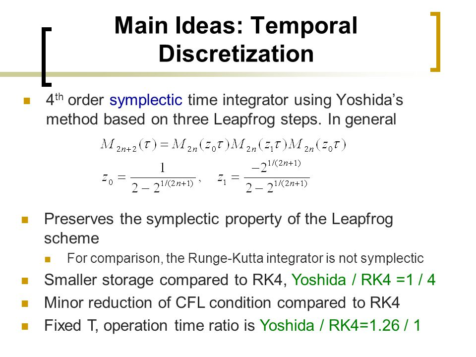4 th order symplectic time integrator using Yoshidas method based on three Leapfrog steps. In general Main Ideas: Temporal Discretization Preserves th