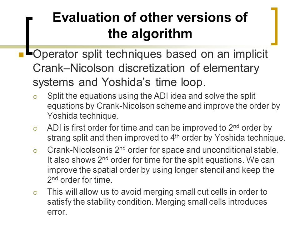 Evaluation of other versions of the algorithm Operator split techniques based on an implicit Crank–Nicolson discretization of elementary systems and Y