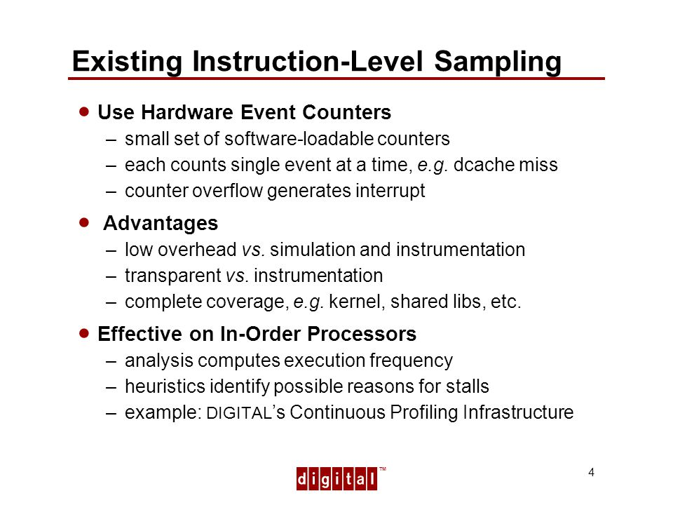 TM 4 Existing Instruction-Level Sampling Use Hardware Event Counters –small set of software-loadable counters –each counts single event at a time, e.g.